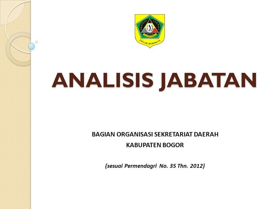 ANALISIS JABATAN BAGIAN ORGANISASI SEKRETARIAT DAERAH KABUPATEN BOGOR (sesuai Permendagri No. 35 Thn. 2012)