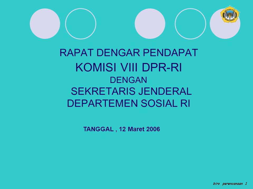 RAPAT DENGAR PENDAPAT KOMISI VIII DPR-RI DENGAN SEKRETARIS JENDERAL DEPARTEMEN SOSIAL RI TANGGAL, 12 Maret 2006 biro perencanaan 1