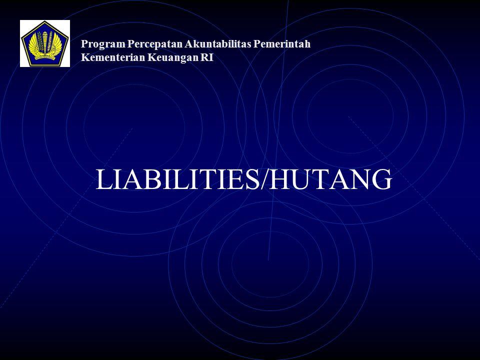 LIABILITIES/HUTANG Program Percepatan Akuntabilitas Pemerintah Kementerian Keuangan RI