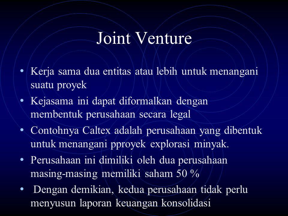 Joint Venture Kerja sama dua entitas atau lebih untuk menangani suatu proyek Kejasama ini dapat diformalkan dengan membentuk perusahaan secara legal C