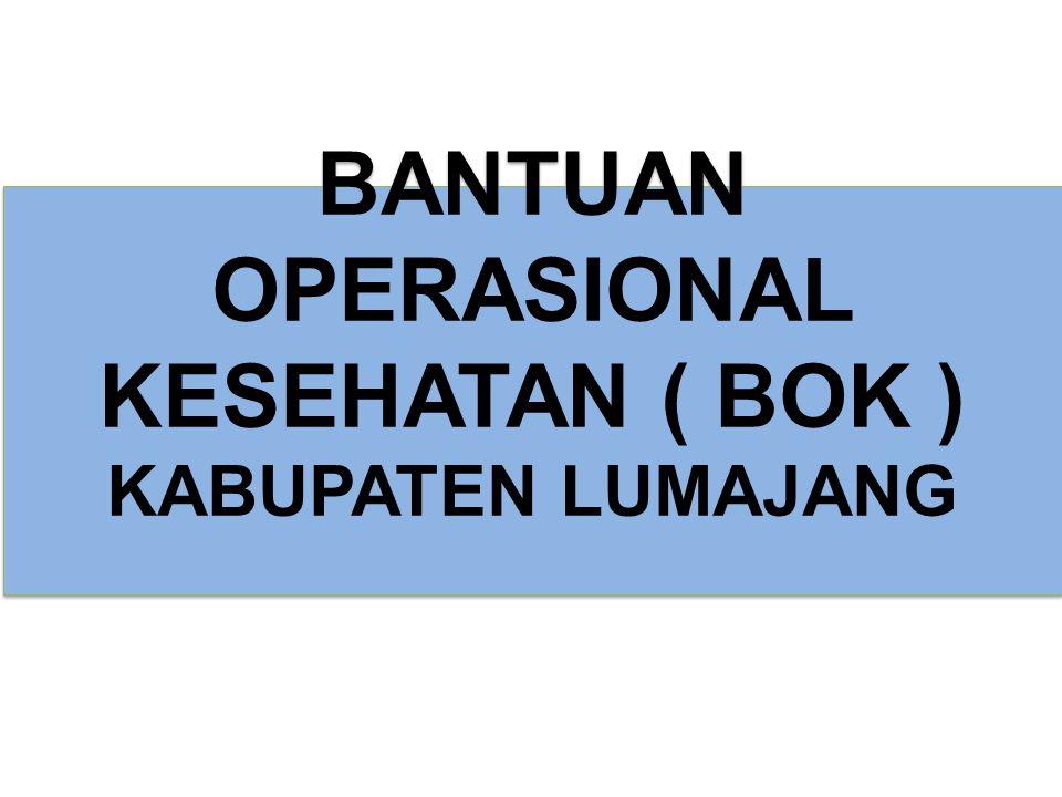 BANTUAN OPERASIONAL KESEHATAN ( BOK ) KABUPATEN LUMAJANG BANTUAN OPERASIONAL KESEHATAN ( BOK ) KABUPATEN LUMAJANG