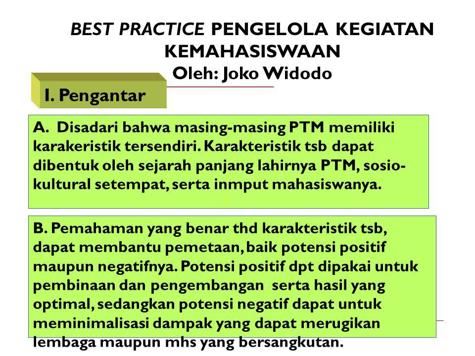 BEST PRACTICE PENGELOLA KEGIATAN KEMAHASISWAAN Oleh: Joko Widodo I. Pengantar A. Disadari bahwa masing-masing PTM memiliki karakeristik tersendiri. Ka