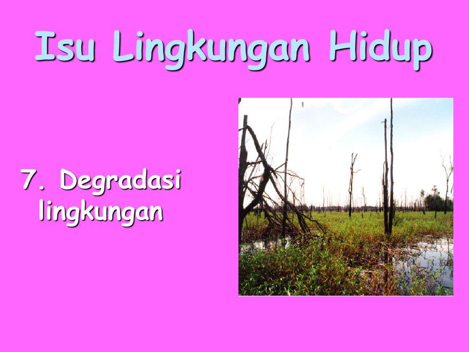 Isu Lingkungan Hidup 7. Degradasi lingkungan