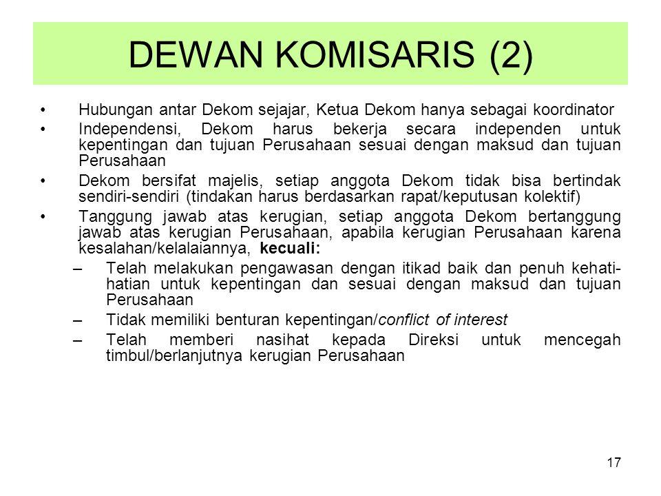 17 DEWAN KOMISARIS (2) Hubungan antar Dekom sejajar, Ketua Dekom hanya sebagai koordinator Independensi, Dekom harus bekerja secara independen untuk k