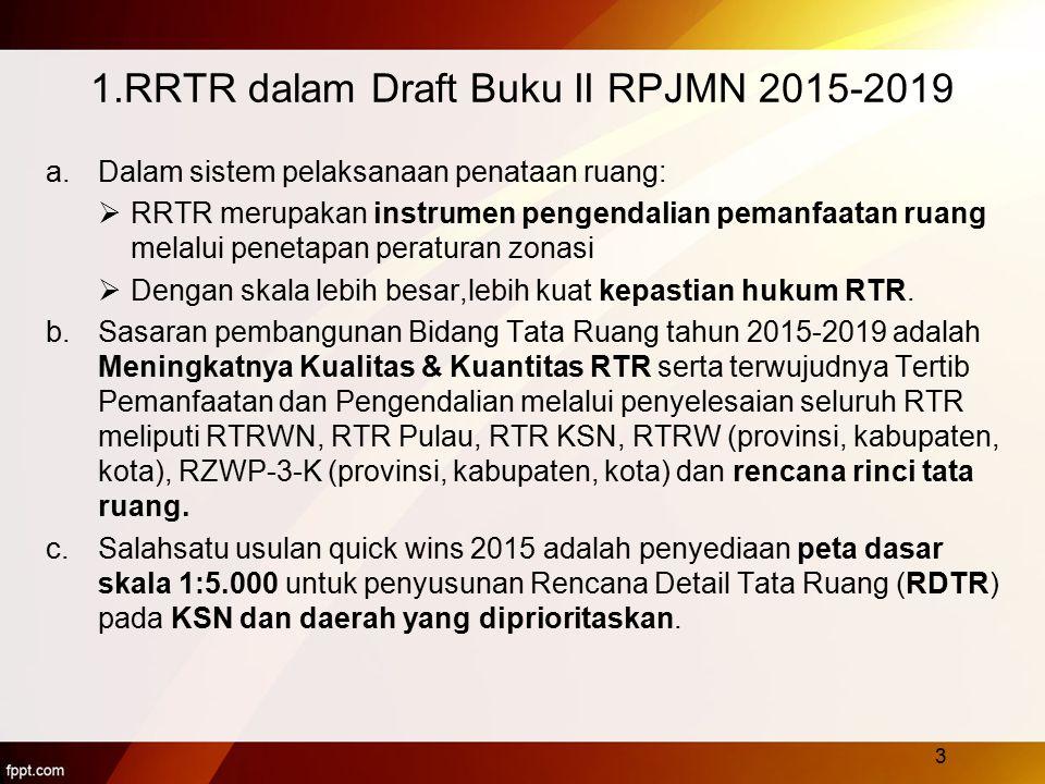 1.RRTR dalam Draft Buku II RPJMN 2015-2019 a.Dalam sistem pelaksanaan penataan ruang:  RRTR merupakan instrumen pengendalian pemanfaatan ruang melalu