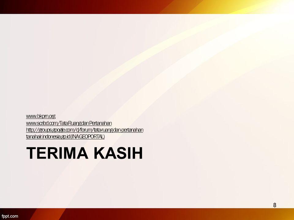 TERIMA KASIH www.bkprn.org www.scribd.com/Tata Ruang dan Pertanahan http://groups.google.com/d/forum/tata-ruang-dan-pertanahan tanahair.indonesia.go.i