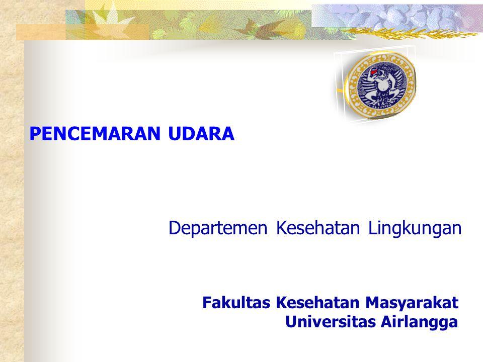 Departemen Kesehatan Lingkungan PENCEMARAN UDARA Fakultas Kesehatan Masyarakat Universitas Airlangga