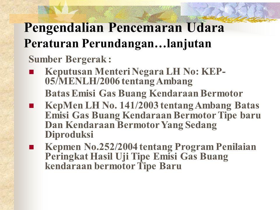 Sumber Bergerak : Keputusan Menteri Negara LH No: KEP- 05/MENLH/2006 tentang Ambang Batas Emisi Gas Buang Kendaraan Bermotor KepMen LH No.