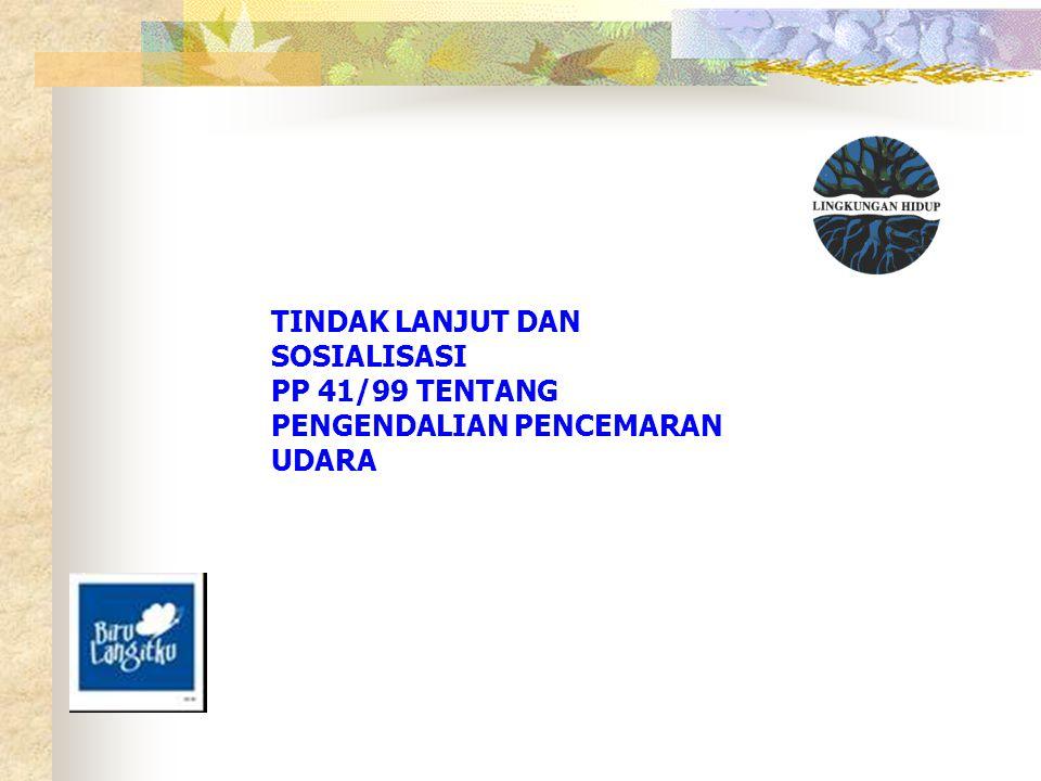 TINDAK LANJUT DAN SOSIALISASI PP 41/99 TENTANG PENGENDALIAN PENCEMARAN UDARA