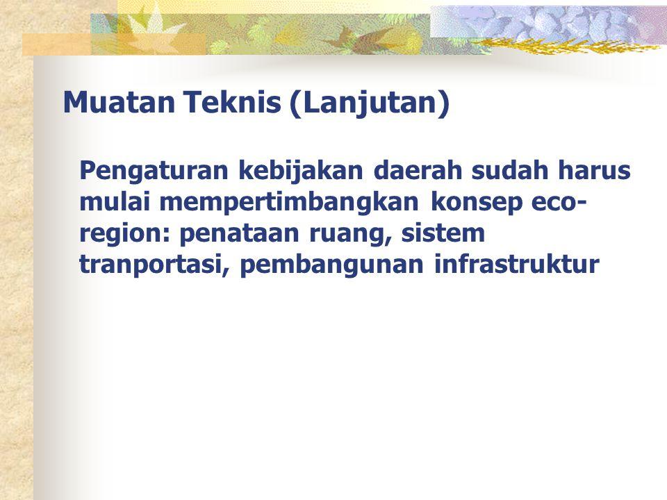 Pengaturan kebijakan daerah sudah harus mulai mempertimbangkan konsep eco- region: penataan ruang, sistem tranportasi, pembangunan infrastruktur