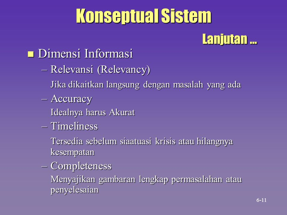 Konseptual Sistem Lanjutan … n Dimensi Informasi –Relevansi (Relevancy) Jika dikaitkan langsung dengan masalah yang ada –Accuracy Idealnya harus Akura