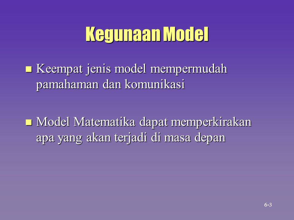 Kegunaan Model n Keempat jenis model mempermudah pamahaman dan komunikasi n Model Matematika dapat memperkirakan apa yang akan terjadi di masa depan 6