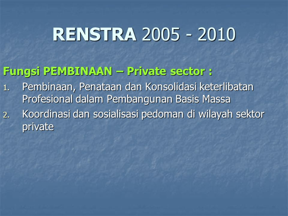 RENSTRA 2005 - 2010 Fungsi PEMBINAAN – Private sector : 1.