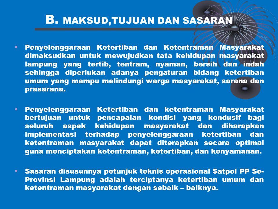 B. MAKSUD,TUJUAN DAN SASARAN Penyelenggaraan Ketertiban dan Ketentraman Masyarakat dimaksudkan untuk mewujudkan tata kehidupan masyarakat lampung yang
