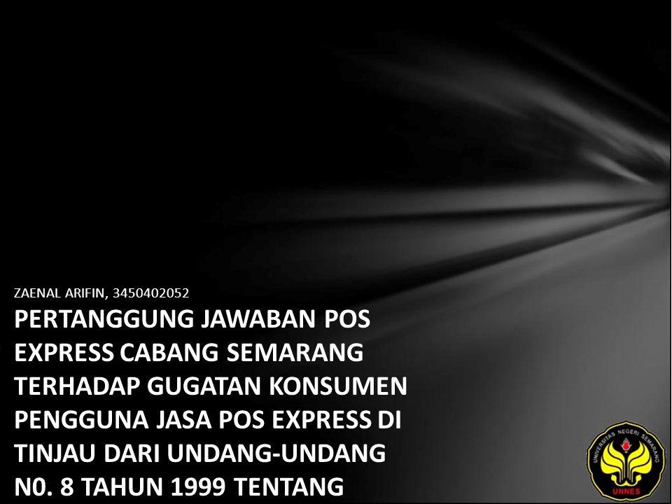 ZAENAL ARIFIN, 3450402052 PERTANGGUNG JAWABAN POS EXPRESS CABANG SEMARANG TERHADAP GUGATAN KONSUMEN PENGGUNA JASA POS EXPRESS DI TINJAU DARI UNDANG-UNDANG N0.