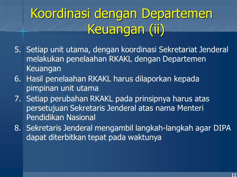11 5.Setiap unit utama, dengan koordinasi Sekretariat Jenderal melakukan penelaahan RKAKL dengan Departemen Keuangan 6.Hasil penelaahan RKAKL harus di