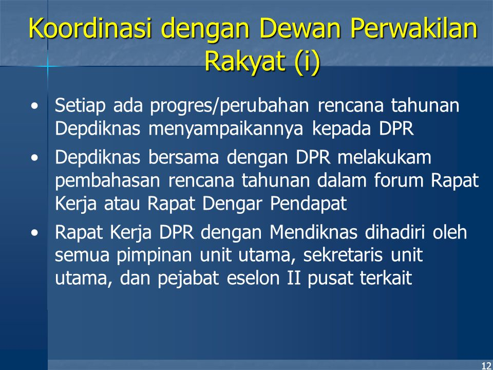 12 Setiap ada progres/perubahan rencana tahunan Depdiknas menyampaikannya kepada DPR Depdiknas bersama dengan DPR melakukam pembahasan rencana tahunan
