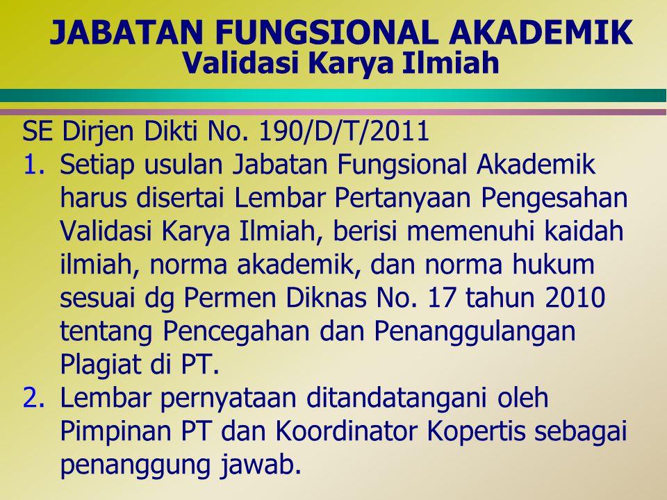 SE Dirjen Dikti No. 190/D/T/2011 1.Setiap usulan Jabatan Fungsional Akademik harus disertai Lembar Pertanyaan Pengesahan Validasi Karya Ilmiah, berisi