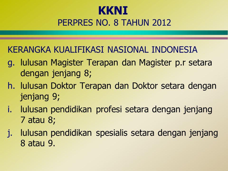 KKNI PERPRES NO. 8 TAHUN 2012 KERANGKA KUALIFIKASI NASIONAL INDONESIA g.lulusan Magister Terapan dan Magister p.r setara dengan jenjang 8; h.lulusan D