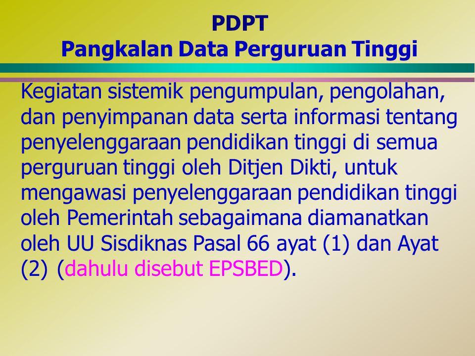 PDPT Pangkalan Data Perguruan Tinggi Kegiatan sistemik pengumpulan, pengolahan, dan penyimpanan data serta informasi tentang penyelenggaraan pendidika