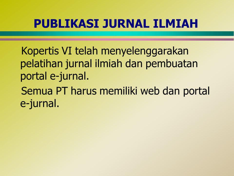 PUBLIKASI JURNAL ILMIAH Kopertis VI telah menyelenggarakan pelatihan jurnal ilmiah dan pembuatan portal e-jurnal. Semua PT harus memiliki web dan port