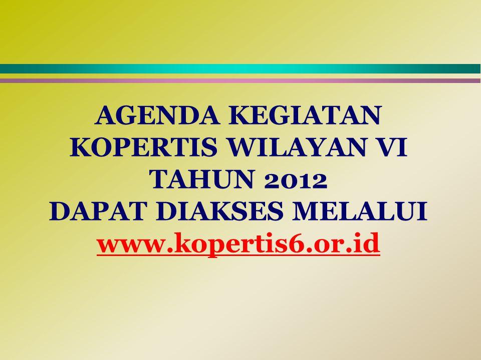 AGENDA KEGIATAN KOPERTIS WILAYAN VI TAHUN 2012 DAPAT DIAKSES MELALUI www.kopertis6.or.id www.kopertis6.or.id