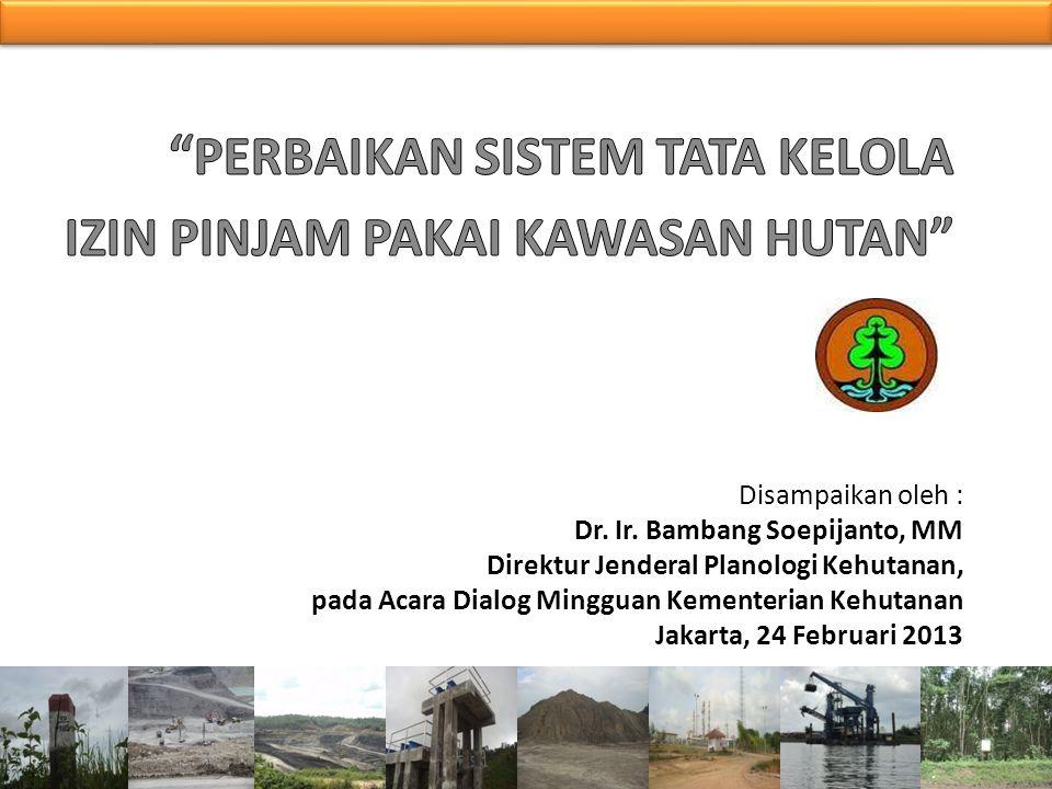 Disampaikan oleh : Dr. Ir. Bambang Soepijanto, MM Direktur Jenderal Planologi Kehutanan, pada Acara Dialog Mingguan Kementerian Kehutanan Jakarta, 24