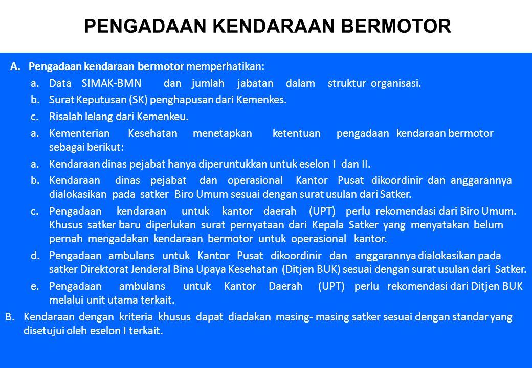 12 PENGADAAN KENDARAAN BERMOTOR A.Pengadaan kendaraan bermotor memperhatikan: a.Data SIMAK-BMN dan jumlah jabatan dalam struktur organisasi. b.Surat K
