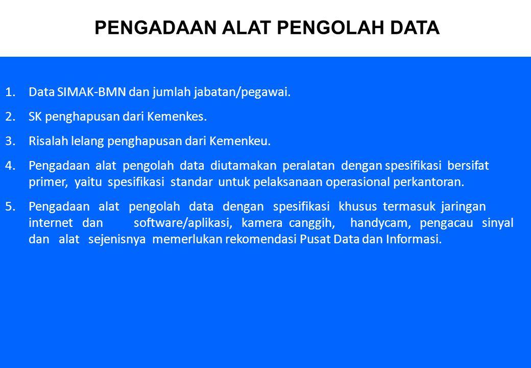 13 1.Data SIMAK-BMN dan jumlah jabatan/pegawai. 2.SK penghapusan dari Kemenkes. 3.Risalah lelang penghapusan dari Kemenkeu. 4.Pengadaan alat pengolah