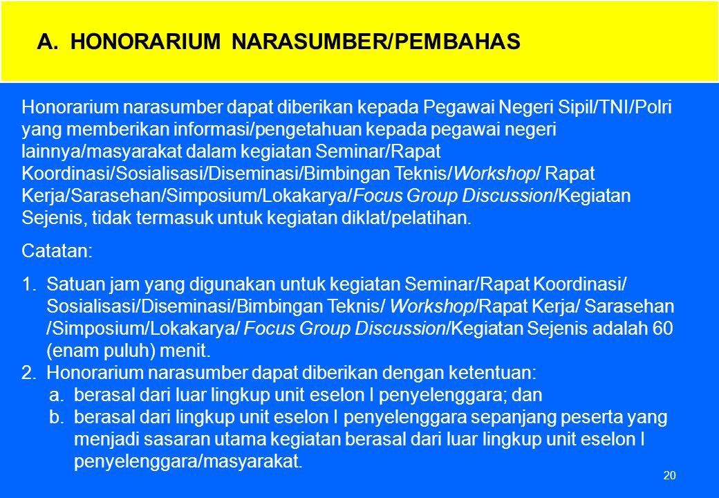 20 Honorarium narasumber dapat diberikan kepada Pegawai Negeri Sipil/TNI/Polri yang memberikan informasi/pengetahuan kepada pegawai negeri lainnya/mas