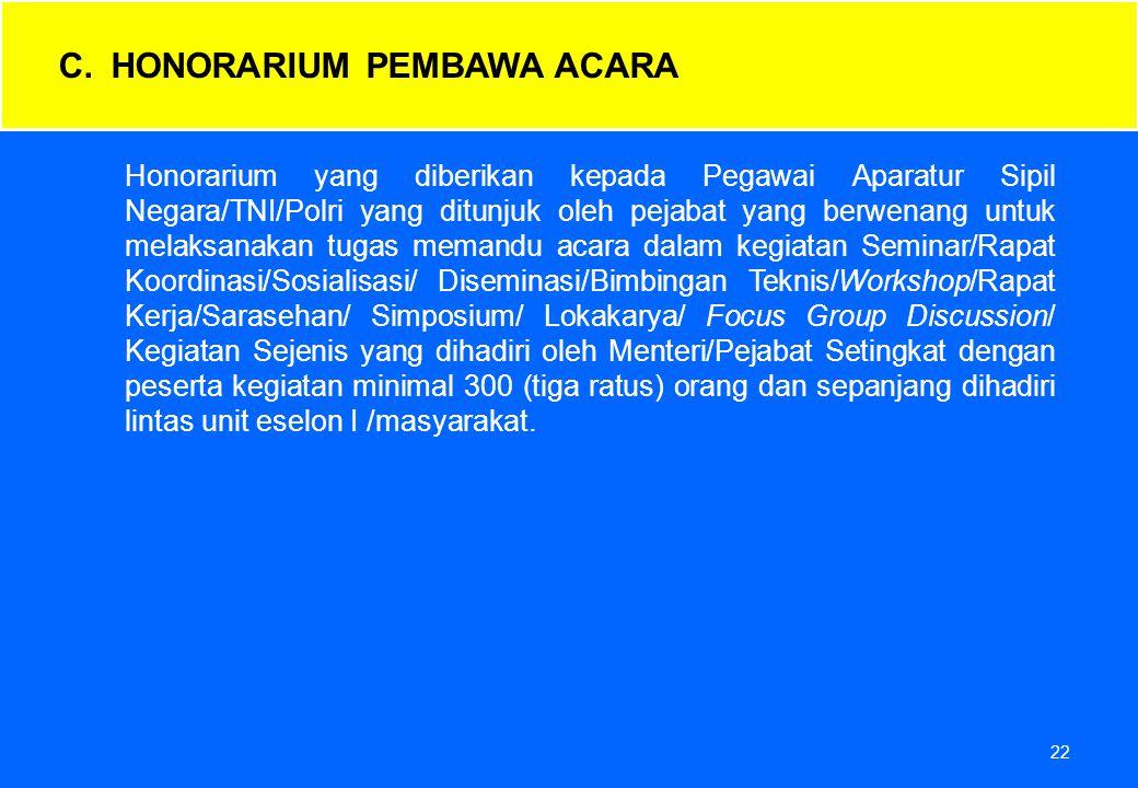 22 Honorarium yang diberikan kepada Pegawai Aparatur Sipil Negara/TNI/Polri yang ditunjuk oleh pejabat yang berwenang untuk melaksanakan tugas memandu