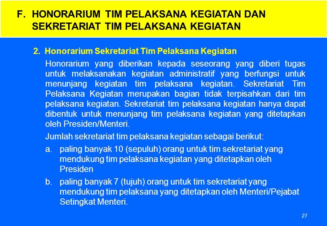 27 2.Honorarium Sekretariat Tim Pelaksana Kegiatan Honorarium yang diberikan kepada seseorang yang diberi tugas untuk melaksanakan kegiatan administra