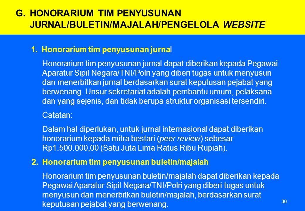 30 1.Honorarium tim penyusunan jurnal Honorarium tim penyusunan jurnal dapat diberikan kepada Pegawai Aparatur Sipil Negara/TNI/Polri yang diberi tuga