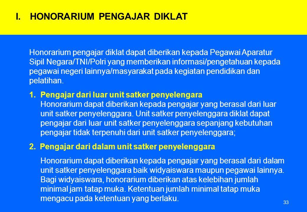 33 Honorarium pengajar diklat dapat diberikan kepada Pegawai Aparatur Sipil Negara/TNI/Polri yang memberikan informasi/pengetahuan kepada pegawai nege