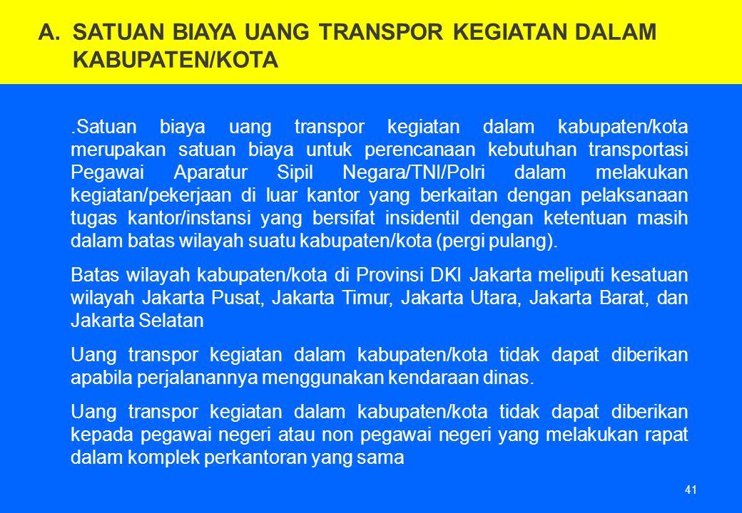 41.Satuan biaya uang transpor kegiatan dalam kabupaten/kota merupakan satuan biaya untuk perencanaan kebutuhan transportasi Pegawai Aparatur Sipil Neg