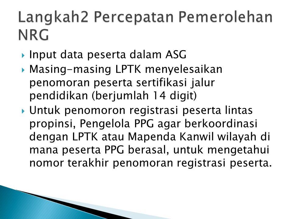  Input data peserta dalam ASG  Masing-masing LPTK menyelesaikan penomoran peserta sertifikasi jalur pendidikan (berjumlah 14 digit)  Untuk penomoro