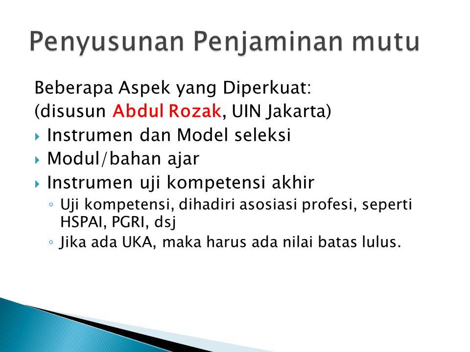 Beberapa Aspek yang Diperkuat: (disusun Abdul Rozak, UIN Jakarta)  Instrumen dan Model seleksi  Modul/bahan ajar  Instrumen uji kompetensi akhir ◦