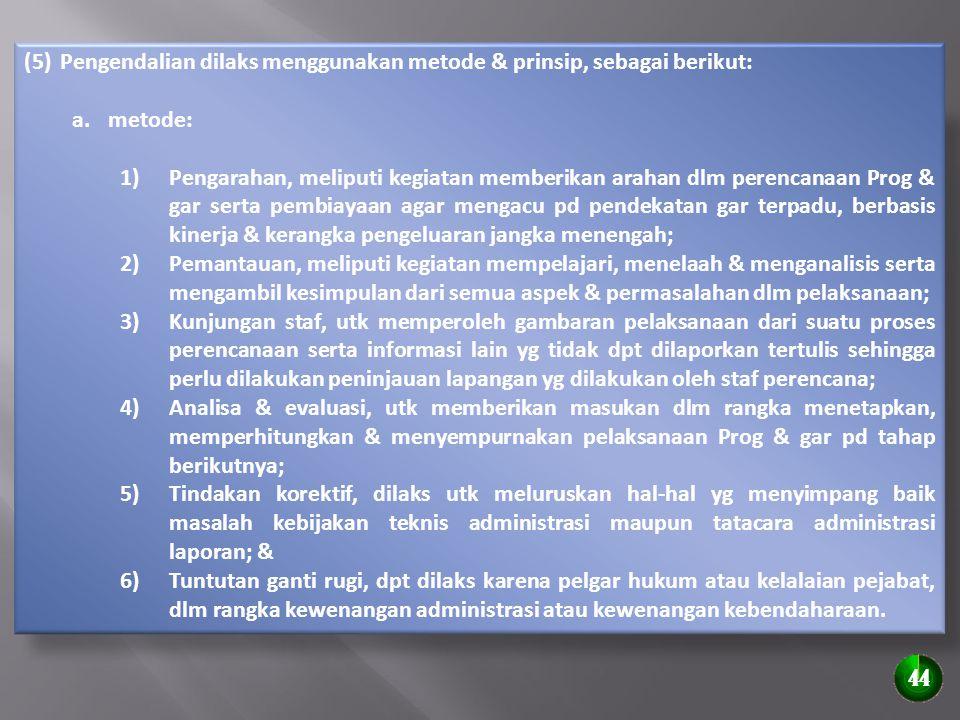 (5)Pengendalian dilaks menggunakan metode & prinsip, sebagai berikut: a.metode: 1)Pengarahan, meliputi kegiatan memberikan arahan dlm perencanaan Prog