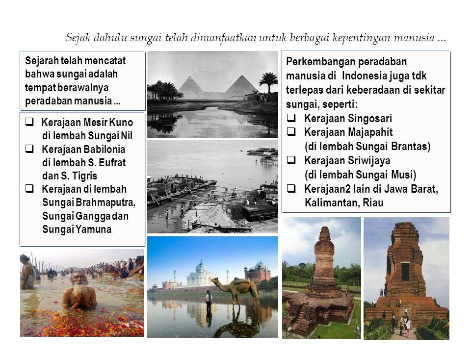 Sejarah telah mencatat bahwa sungai adalah tempat berawalnya peradaban manusia... Perkembangan peradaban manusia di Indonesia juga tdk terlepas dari k
