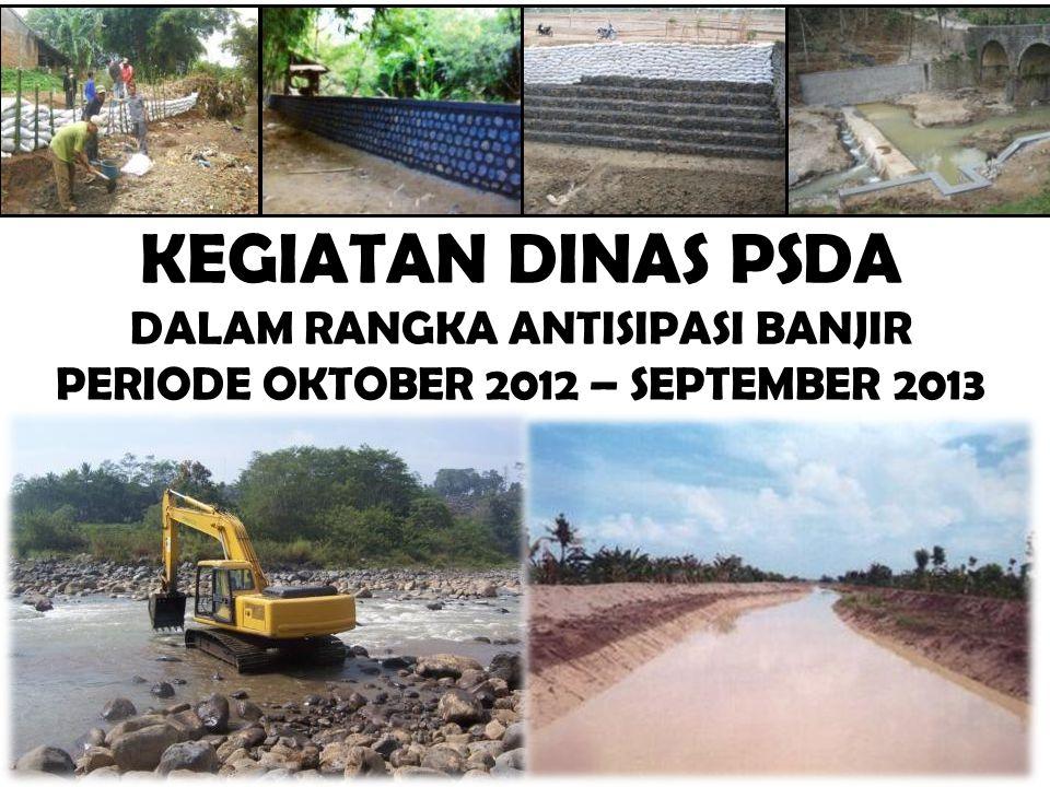KEGIATAN DINAS PSDA DALAM RANGKA ANTISIPASI BANJIR PERIODE OKTOBER 2012 – SEPTEMBER 2013