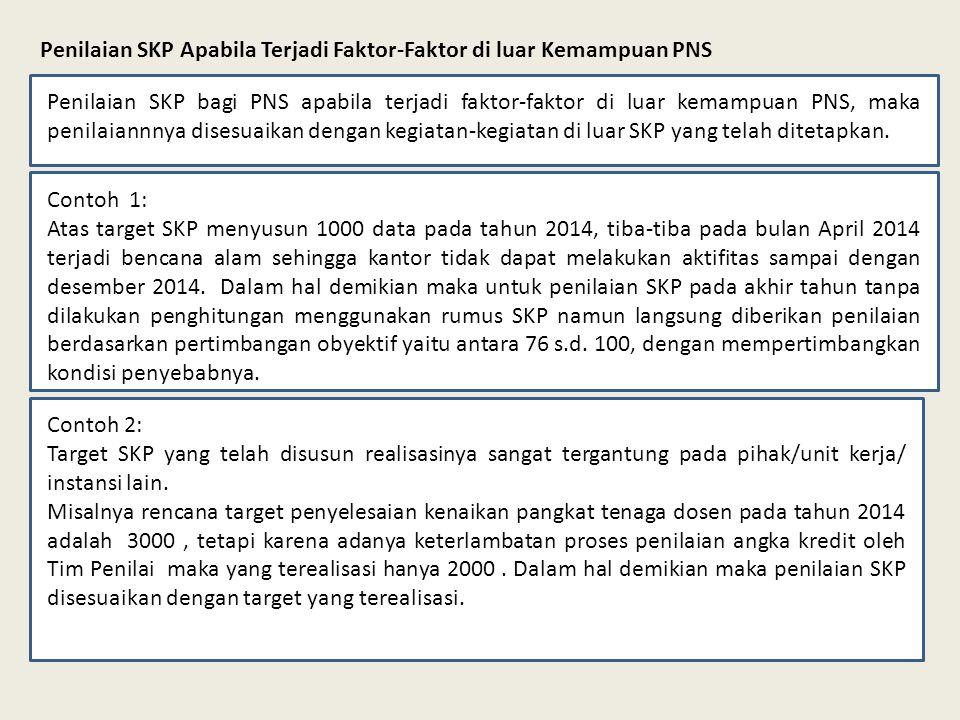 Penilaian SKP Apabila Terjadi Faktor-Faktor di luar Kemampuan PNS Penilaian SKP bagi PNS apabila terjadi faktor-faktor di luar kemampuan PNS, maka pen