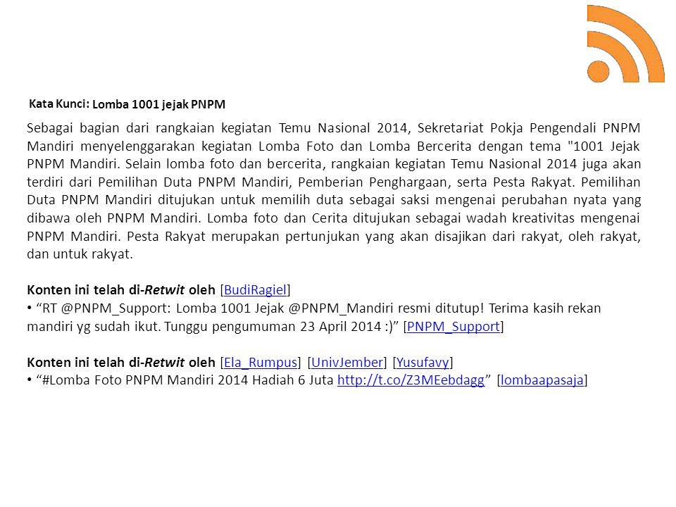 Kata Kunci: Lomba 1001 jejak PNPM Sebagai bagian dari rangkaian kegiatan Temu Nasional 2014, Sekretariat Pokja Pengendali PNPM Mandiri menyelenggaraka