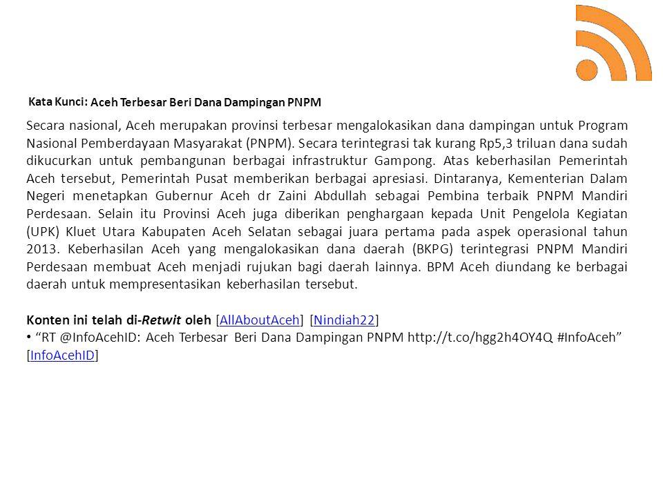 Kata Kunci: Aceh Terbesar Beri Dana Dampingan PNPM Secara nasional, Aceh merupakan provinsi terbesar mengalokasikan dana dampingan untuk Program Nasio