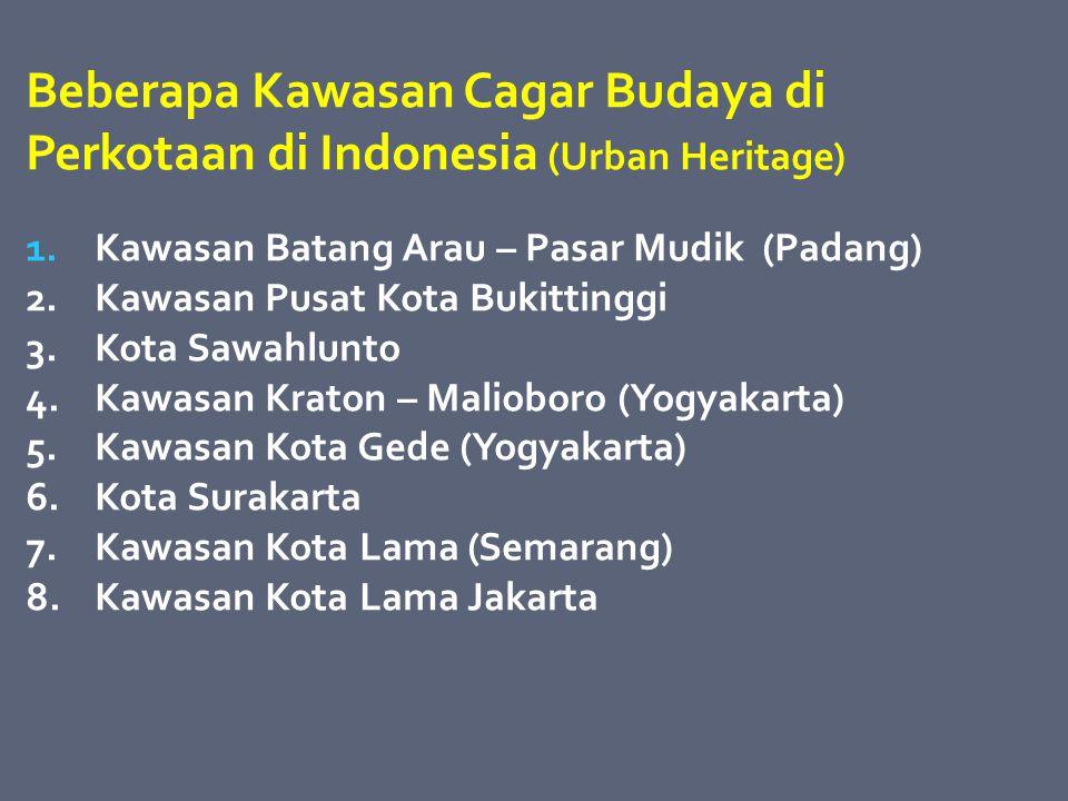 Beberapa Kawasan Cagar Budaya di Perkotaan di Indonesia (Urban Heritage) 1. Kawasan Batang Arau – Pasar Mudik (Padang) 2. Kawasan Pusat Kota Bukitting