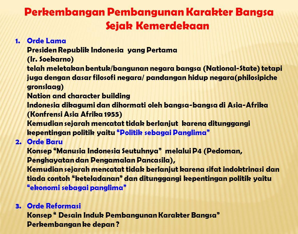 1.Orde Lama Presiden Republik Indonesia yang Pertama (Ir. Soekarno) telah meletakan bentuk/bangunan negara bangsa (National-State) tetapi juga dengan