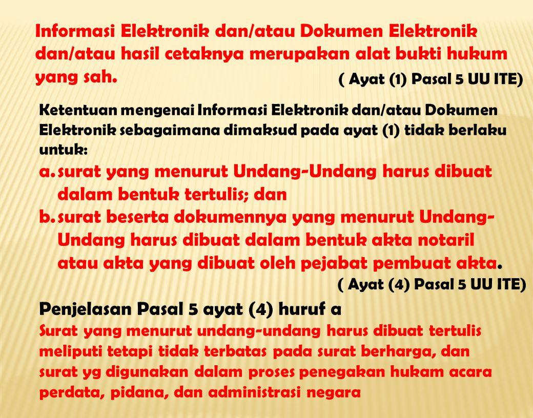 Informasi Elektronik dan/atau Dokumen Elektronik dan/atau hasil cetaknya merupakan alat bukti hukum yang sah. ( Ayat (1) Pasal 5 UU ITE) ( Ayat (4) Pa