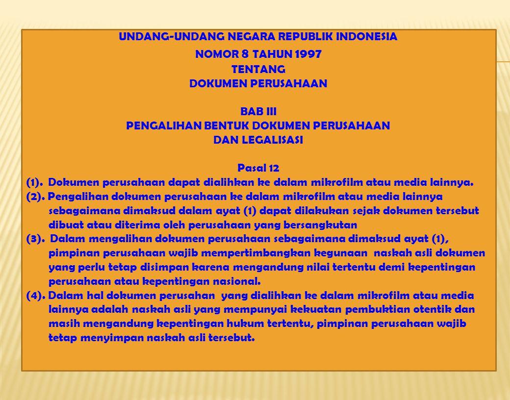 UNDANG-UNDANG NEGARA REPUBLIK INDONESIA NOMOR 8 TAHUN 1997 TENTANG DOKUMEN PERUSAHAAN BAB III PENGALIHAN BENTUK DOKUMEN PERUSAHAAN DAN LEGALISASI Pasal 12 (1).