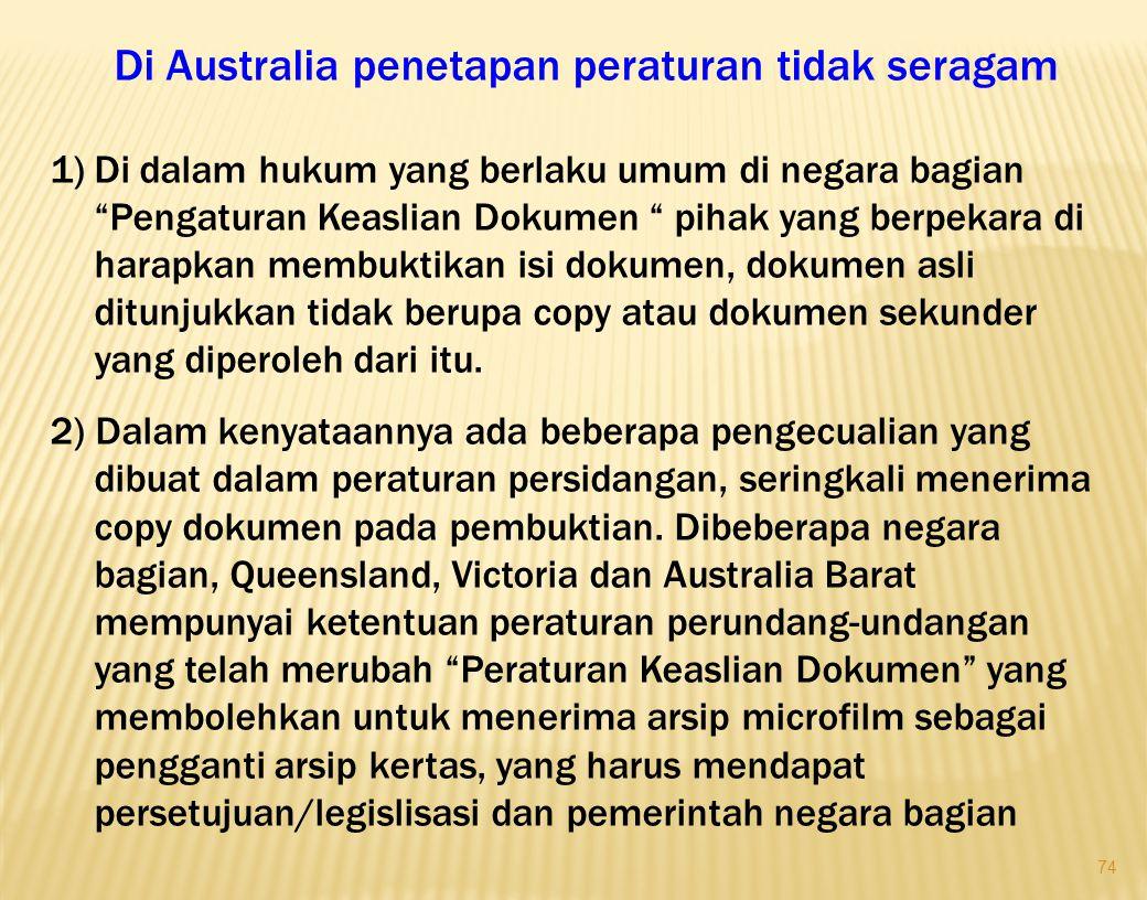 74 Di Australia penetapan peraturan tidak seragam 1)Di dalam hukum yang berlaku umum di negara bagian Pengaturan Keaslian Dokumen pihak yang berpekara di harapkan membuktikan isi dokumen, dokumen asli ditunjukkan tidak berupa copy atau dokumen sekunder yang diperoleh dari itu.