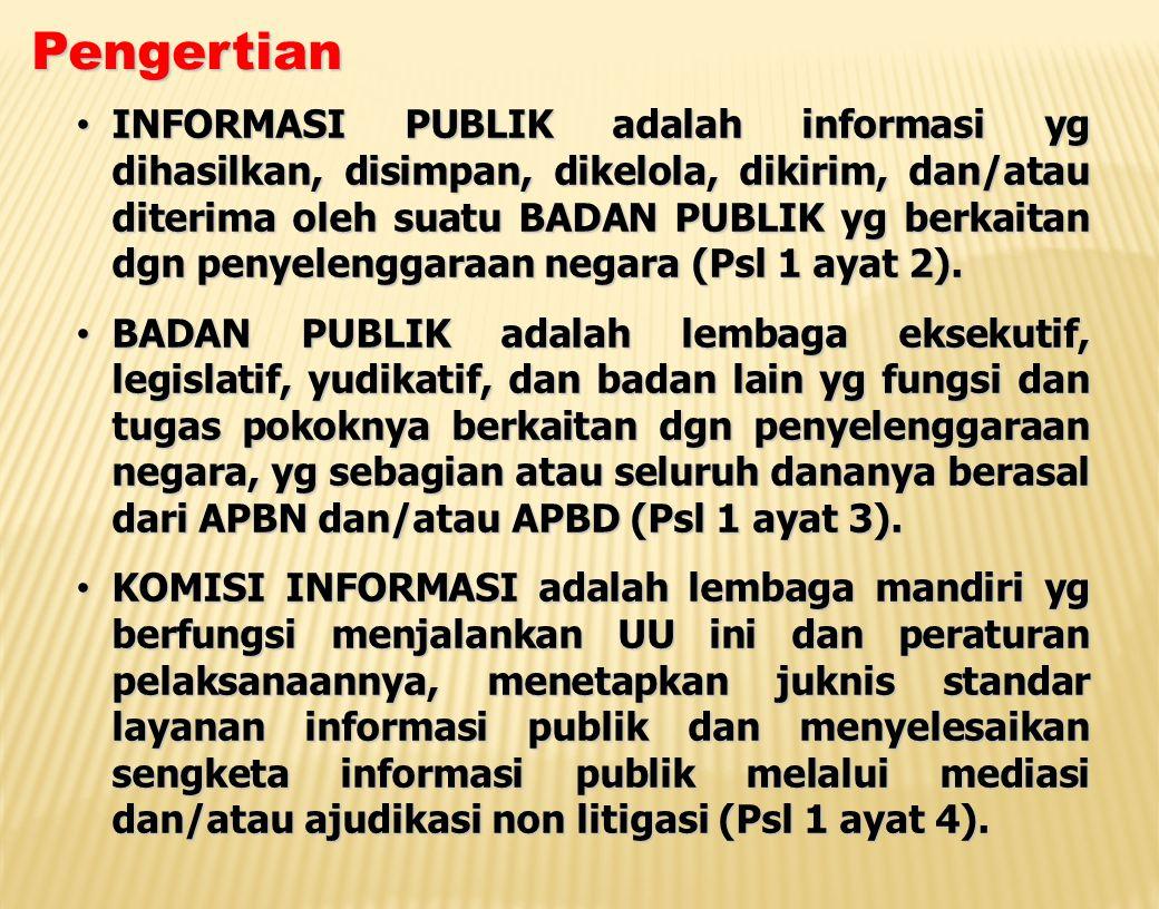 Pengertian INFORMASI PUBLIK adalah informasi yg dihasilkan, disimpan, dikelola, dikirim, dan/atau diterima oleh suatu BADAN PUBLIK yg berkaitan dgn pe