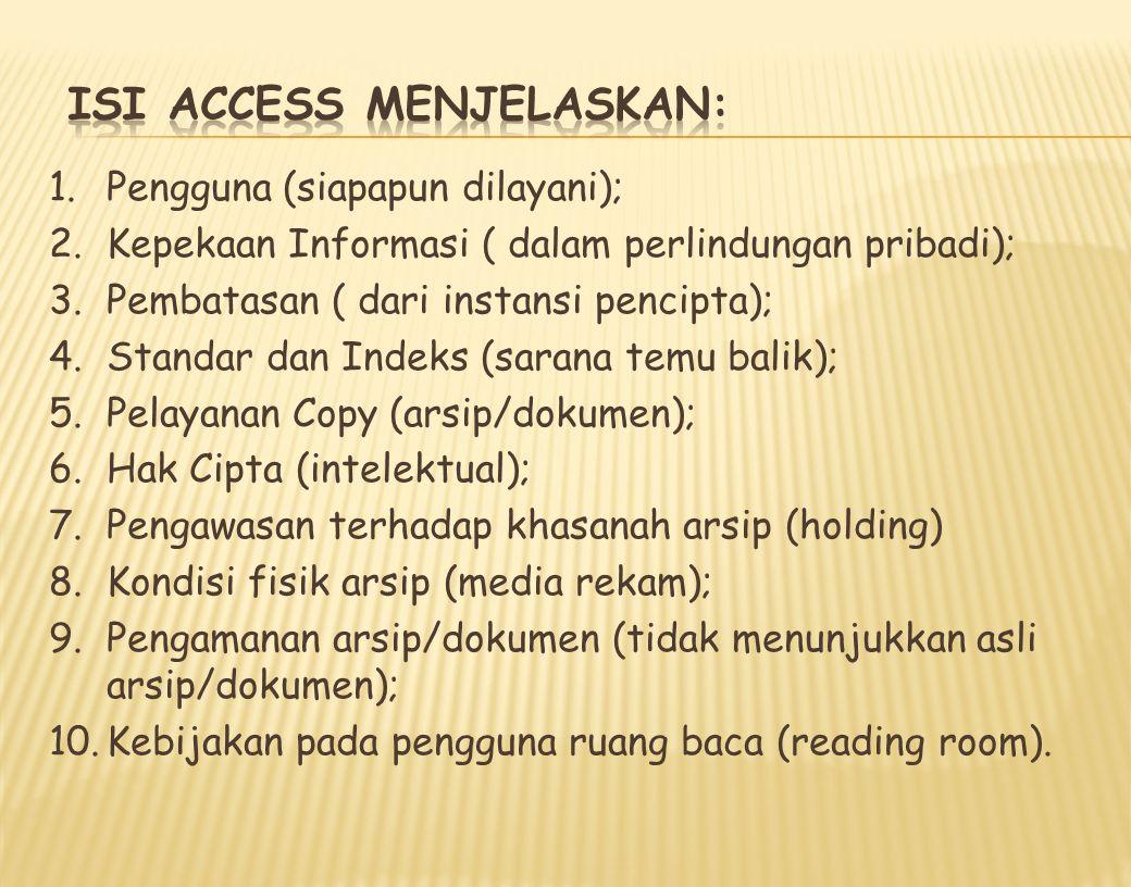 1.Pengguna (siapapun dilayani); 2.Kepekaan Informasi ( dalam perlindungan pribadi); 3.Pembatasan ( dari instansi pencipta); 4.Standar dan Indeks (sarana temu balik); 5.Pelayanan Copy (arsip/dokumen); 6.Hak Cipta (intelektual); 7.Pengawasan terhadap khasanah arsip (holding) 8.Kondisi fisik arsip (media rekam); 9.Pengamanan arsip/dokumen (tidak menunjukkan asli arsip/dokumen); 10.Kebijakan pada pengguna ruang baca (reading room).